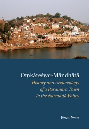 OMKARESVAR-MANDHATA: History and Archaeology of a Paramara Town in the Narmada Valley