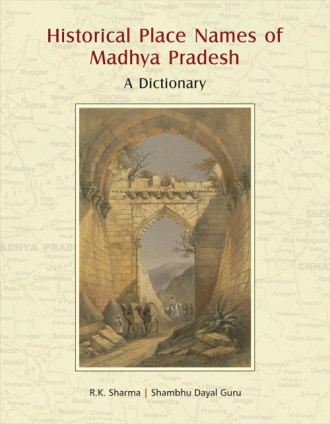 Historical Place Names of Madhya Pradesh: A Dictionary