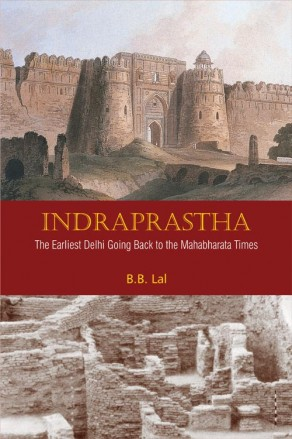 Indraprastha: The Earliest Delhi Going Back to the Mahabharata Times