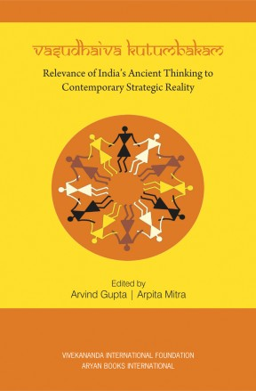 Vasudhaiva Kutumbakam: Relevance of India's Ancient Thinking to Contemporary Strategic Reality