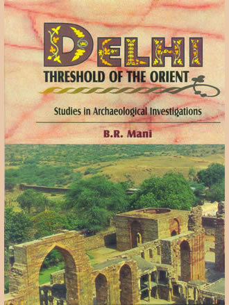 DELHI : Threshold of the Orient (Studies in Archaeological Investigations)