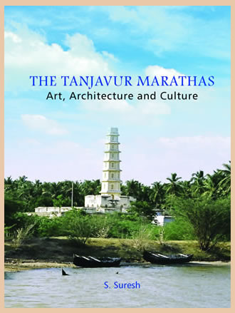THE TANJAVUR MARATHAS: Art, Architecture and Culture
