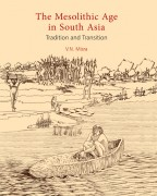 THE MESOLITHIC AGE IN SOUTH ASIA: Tradition and Transition