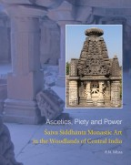 ASCETICS, PIETY AND POWER: Saiva Siddhanta Monastic Art in the Woodlands of Central India
