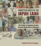 FORGOTTEN VOICES OF THE JAPAN LAAN: The Battle of Imphal and the Second World War in Manipur