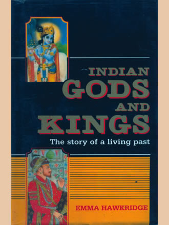 INDIAN GODS & KINGS (The Story of a Living Past)