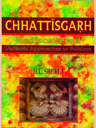 CHHATTISGARH REDISCOVERED : Vedantic Approaches to Folklore