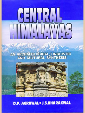 CENTRAL HIMALAYAS : An Archaeological, Linguistic and Cultural Synthesis