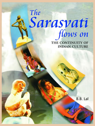 THE SARASVATI FLOWS ON - The Continuity of Indian Culture