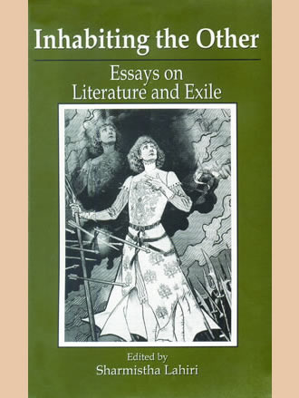 INHABITING THE OTHER (Essays on Literature and Exile )