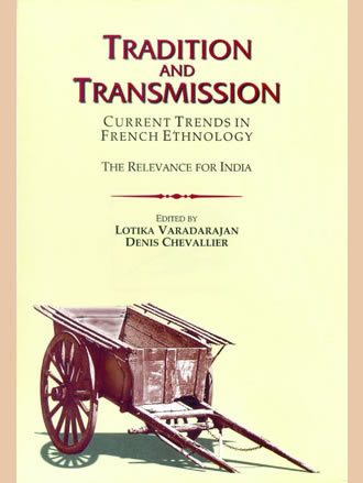TRADITION AND TRANSMISSION : Current Trends in French Ethnology - The Relevance for India