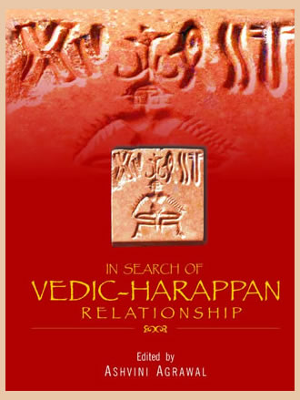 IN SEARCH OF VEDIC HARAPPAN RELATIONSHIP