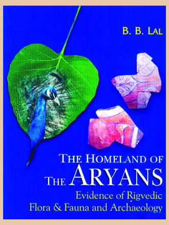 THE HOMELAND OF THE ARYANS : Evidence of Rigvedic Flora & Fauna and Archaeology