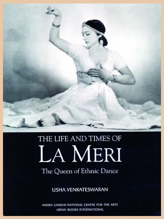 THE LIFE AND TIMES OF LA MERI : The Queen of Ethnic Dance