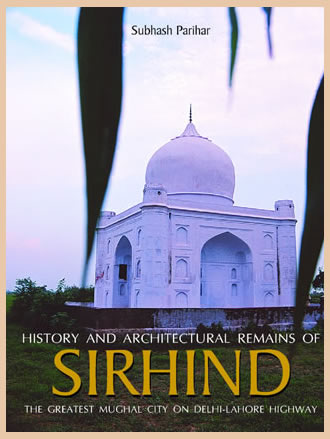 History and Architectural Remains of SIRHIND : The Greatest Mughal City on Delhi-Lahore Highway