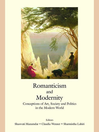 ROMANTICISM AND MODERNITY: Conceptions of Arts, Society and Politics in the Modern World