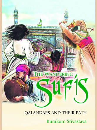 THE WANDERING SUFIS: Qalandars and their Path