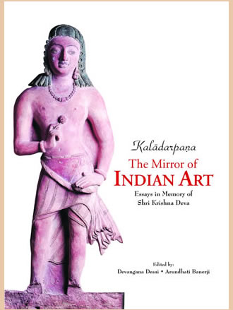KALADARPANA: THE MIRROR OF INDIAN ART: Essays in Memory of Shri Krishna Deva