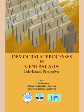 DEMOCRATIC PROCESSES IN CENTRAL ASIA: Indo-Kazakh Perspectives