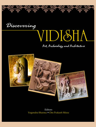 DISCOVERING VIDISHA: Art, Archaeology and Architecture