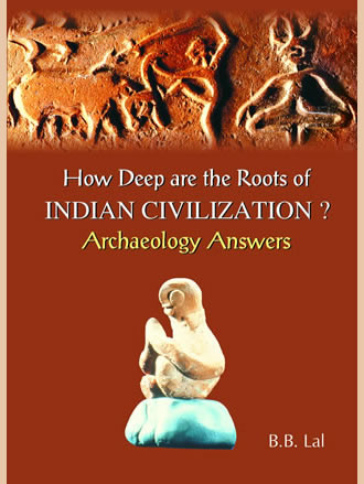 HOW DEEP ARE THE ROOTS OF INDIAN CIVILIZATION? Archaeology Answers