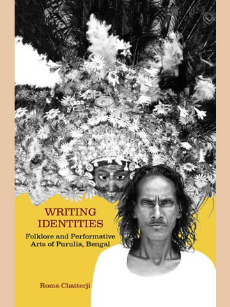WRITING IDENTITIES: Folklore and Performative Arts of Purulia, Bengal