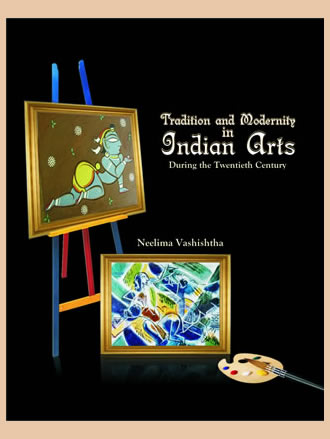 TRADITION AND MODERNITY IN INDIAN ARTS: During the Twentieth Century