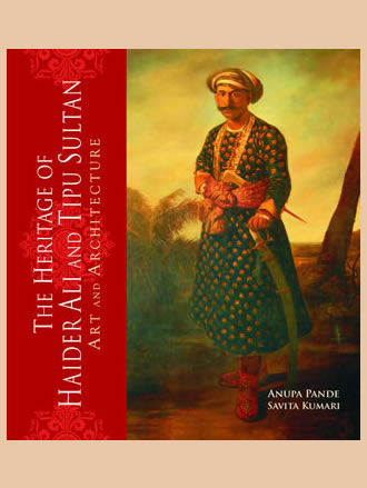 THE HERITAGE OF HAIDER ALI AND TIPU SULTAN: Art and Architecture