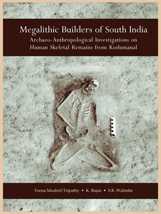 MEGALITHIC BUILDERS OF SOUTH INDIA: Archaeo-Anthropoligical Investigations on Human Skeletal Remains from Kodumanal