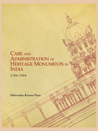 CARE AND ADMINISTRATION OF HERITAGE MONUMENTS IN INDIA (1784-1904)