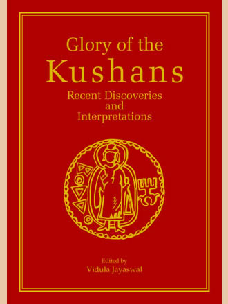 GLORY OF THE KUSHANS: Recent Discoveries and Interpretations