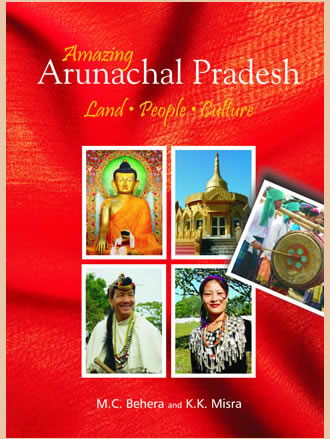 AMAZING ARUNACHAL PRADESH: Land, People and Culture