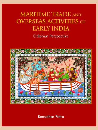 MARITIME TRADE AND OVERSEAS ACTIVITIES OF EARLY INDIA: Odishan Perspective