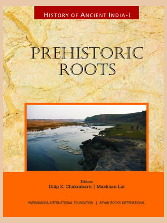 HISTORY OF ANCIENT INDIA: Volume I: Prehistoric Roots