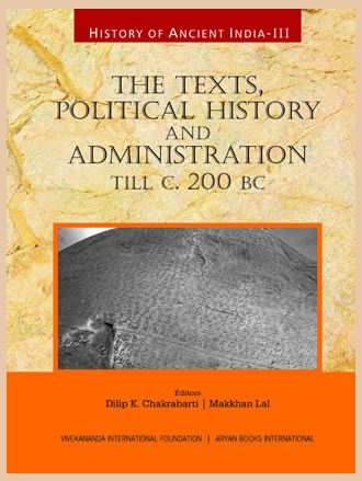HISTORY OF ANCIENT INDIA: Volume III: The Texts, Political History and Administration, till c. 200 BC