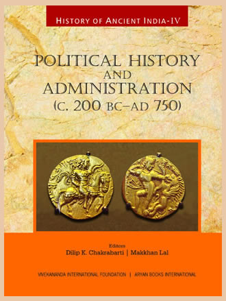 HISTORY OF ANCIENT INDIA: Volume IV: Political History and Administration (c.200 BC-AD 750)