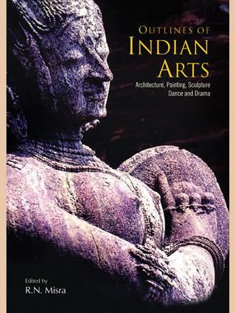 OUTLINES OF INDIAN ARTS: Architecture, Painting, Sculpture, Dance and Drama