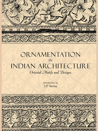 ORNAMENTATION IN INDIAN ARCHITECTURE: Oriental Motifs and Designs