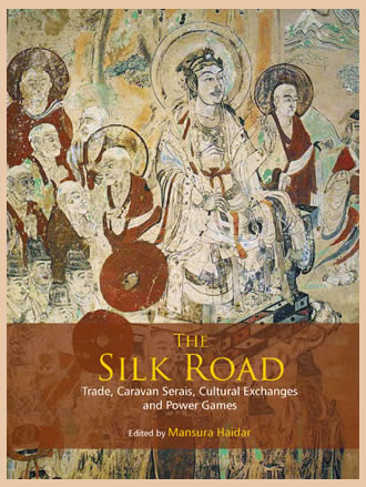 THE SILK ROAD: Trade, Caravan Serais, Cultural Exchanges and Power Games