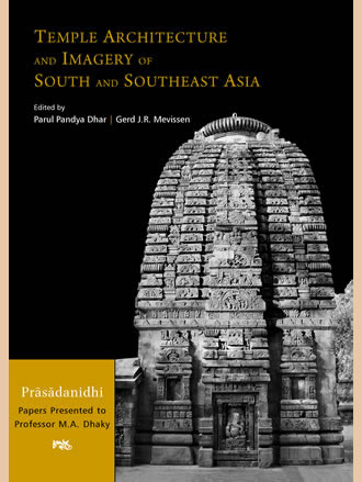 TEMPLE ARCHITECTURE AND IMAGERY OF SOUTH AND SOUTHEAST ASIA: Prasadanidhi: Papers Presented to Professor M.A. Dhaky