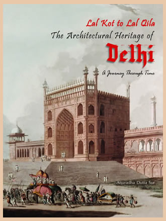 LAL KOT TO LAL QILA: THE ARCHITECTURAL HERITAGE OF DELHI: A Journey through Time